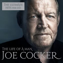 Joe Cocker - The Life of a Man: The Ultimate Hits 1968-2013