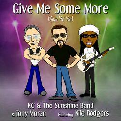KC & The Sunshine Band & Tony Moran - Give Me Some More (Aye Yai Yai) (feat. Nile Rodgers)