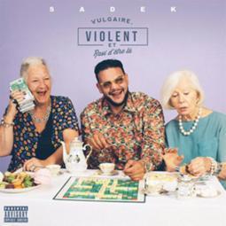 Sadek - Vulgaire Violent et Ravi D'être La
