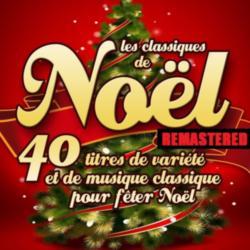 Les classiques de Noël, 40 titres de variété et de musique classique pour fêter Noël (Remasterisé)