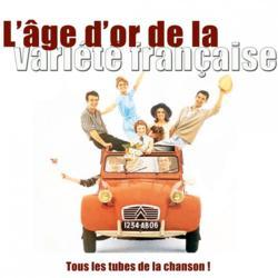 Multi-interprètes - L'âge d'or de la variété française (Tous les tubes de la chanson !)