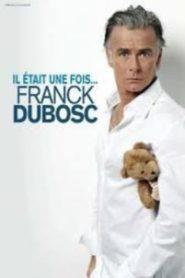 Franck Dubosc – Il était une fois