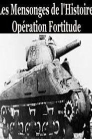 Les mensonges de l'histoire – 1944 l'opération Fortitude
