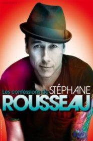 Stéphane Rousseau – Les Confessions De Stéphane Rousseau