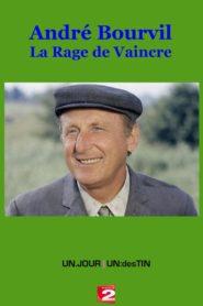 André Bourvil : la rage de vaincre – Un Jour Un Destin