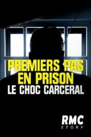 Premiers pas en prison le choc carcéral