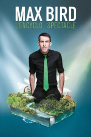 Max Bird : l'encyclo-spectacle