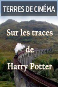 Terres de cinéma : sur les traces de Harry Potter