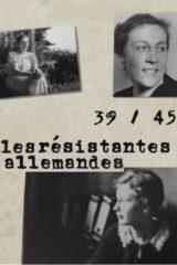 39-45 Les résistantes allemandes