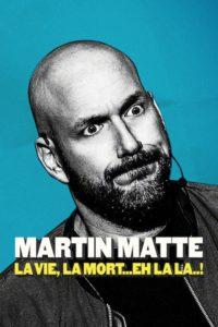 Martin Matte : La vie la mort… eh la la