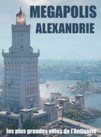 Megapolis les plus grandes villes de l'Antiquité : Alexandrie