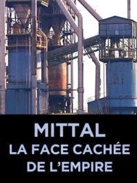 Mittal la face cachée de l'empire