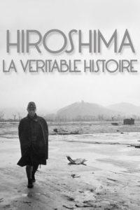 Hiroshima la véritable histoire