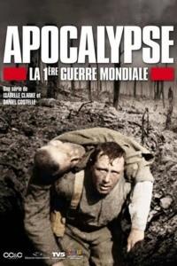 Apocalypse la Première Guerre Mondiale