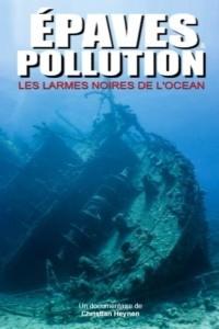 Épaves et pollution – Les larmes noires de l'océan