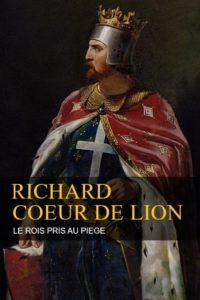 Richard Coeur de Lion – Le Roi pris au piège