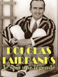 Douglas Fairbanks – Je suis une légende