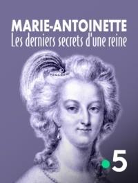 Marie-Antoinette Les derniers secrets d'une reine
