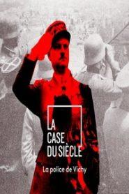 La case du siècle – La police de Vichy