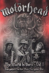 Motörhead : The Wörld Is Ours Vol 1 Everywhere Further Than Everyplace Else