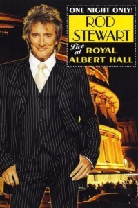 Rod Stewart : One Night Only! – Live at the Royal Albert Hall