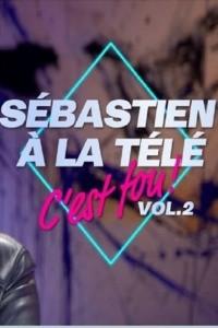 Sébastien à la télé c'est fou ! – Volume 2