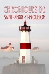 Les chroniques de Saint-Pierre et Miquelon
