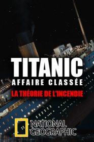 Titanic Affaire classée – La théorie de l'incendie