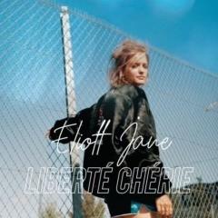 Eliott Jane – Liberté Chérie