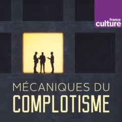 France Culture - Mécaniques du complotisme