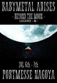Babymetal – Arises – Beyond The Moon – Legend – M –
