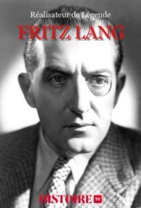 Fritz Lang – Réalisateur de légende