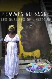 Femmes au bagne : les oubliées de l'Histoire