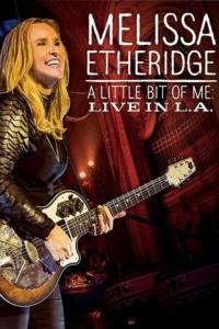 Melissa Etheridge – A Little Bit Of Me – Live In L.A.
