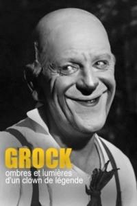 Grock ombres et lumières d'un clown de légende