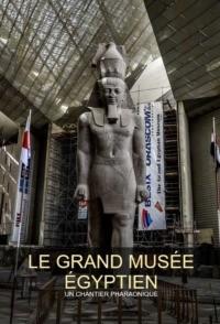 Le grand musée égyptien : un chantier pharaonique