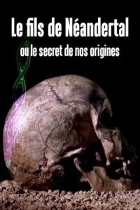 Le fils de Néandertal ou le secret de nos origines