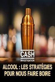 Alcool : cash investigation nous parle des stratégies pour nous faire boire