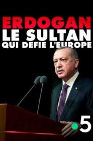 Erdogan : le sultan qui défie l'Europe