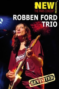 Robben Ford Trio: New Morning – The Paris Concert Revisted
