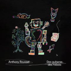 Anthony Roussel - Des guitares des robots