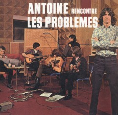 Antoine Rencontre Les Problemes - Discography 1965-2006