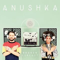 Anushka – Broken Circuit