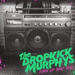 Dropkick Murphys – Turn Up That Dial