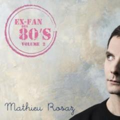 Mathieu Rosaz - Ex-fan des 80's, vol. 2