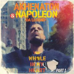 Akhenaton & Napoleon Da Legend - The Whole in My Heart PT. 1
