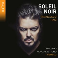 Francesco Rasi - Soleil noir | Emiliano Gonzalez Toro, I Gemelli, Louise Pierrard, Thomas Dunford, Flora Papadopoulos