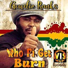 Gowdie Ranks – Who Fi Get Burn