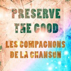 Les Compagnons De La Chanson – Preserve The Good