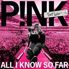 P!nk – All I Know So Far: Setlist